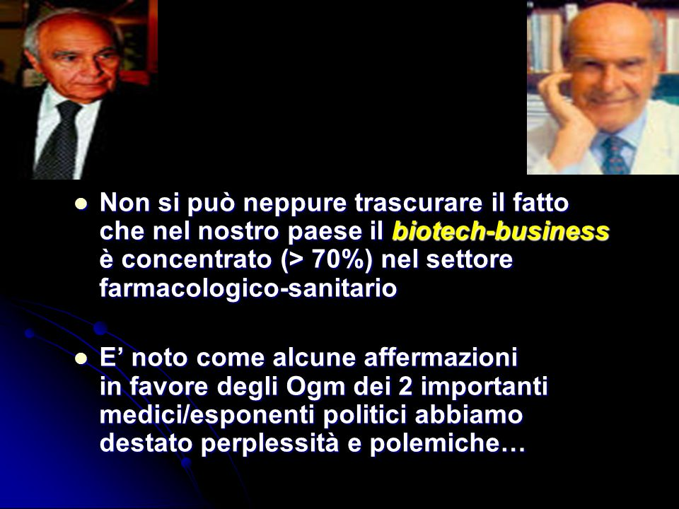 Non si può neppure trascurare il fatto che nel nostro paese il biotech-business è concentrato (> 70%) nel settore farmacologico-sanitario