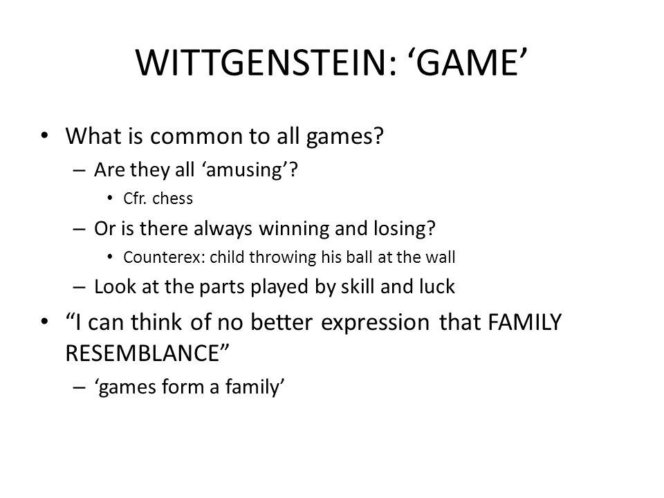 WITTGENSTEIN: 'GAME' What is common to all games
