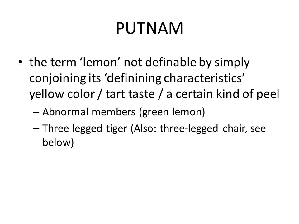 PUTNAM the term 'lemon' not definable by simply conjoining its 'definining characteristics' yellow color / tart taste / a certain kind of peel.
