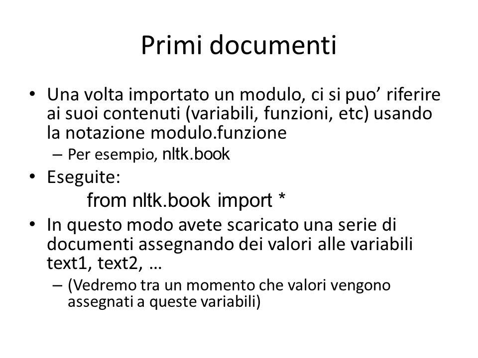 Primi documenti Una volta importato un modulo, ci si puo' riferire ai suoi contenuti (variabili, funzioni, etc) usando la notazione modulo.funzione.