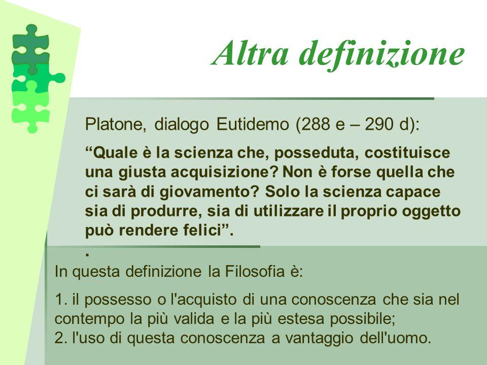 Altra definizione Platone, dialogo Eutidemo (288 e – 290 d): .