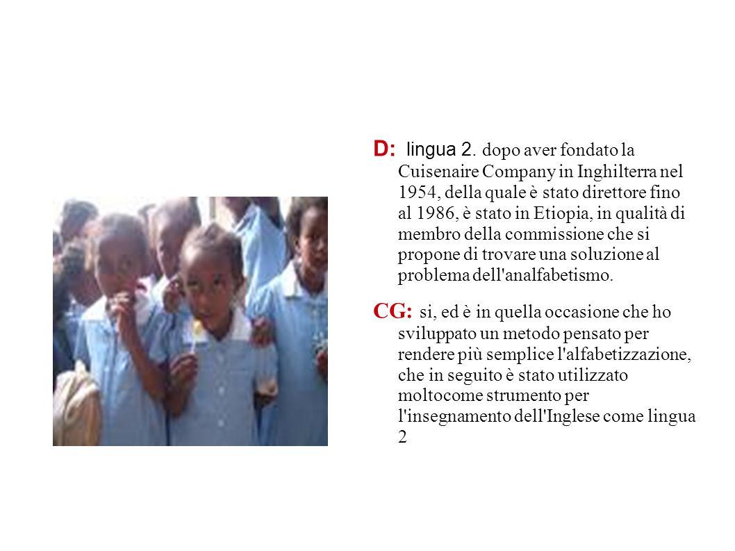 D: lingua 2. dopo aver fondato la Cuisenaire Company in Inghilterra nel 1954, della quale è stato direttore fino al 1986, è stato in Etiopia, in qualità di membro della commissione che si propone di trovare una soluzione al problema dell analfabetismo.