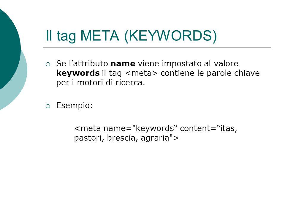 Il tag META (KEYWORDS) Se l'attributo name viene impostato al valore keywords il tag <meta> contiene le parole chiave per i motori di ricerca.
