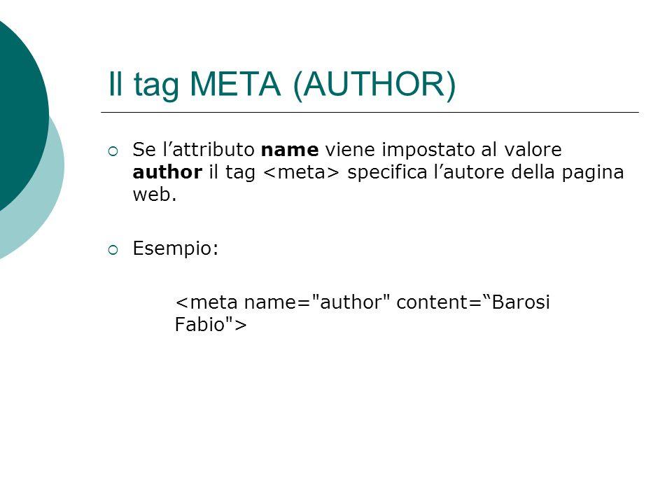 Il tag META (AUTHOR) Se l'attributo name viene impostato al valore author il tag <meta> specifica l'autore della pagina web.