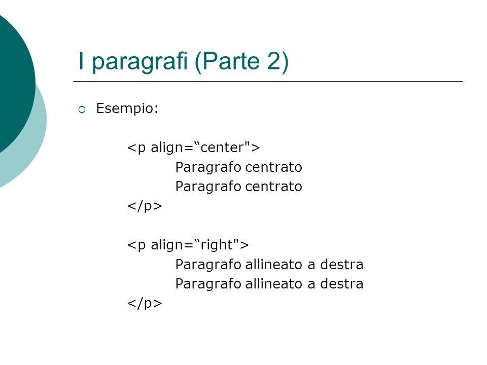 I paragrafi (Parte 2) Esempio: <p align= center >