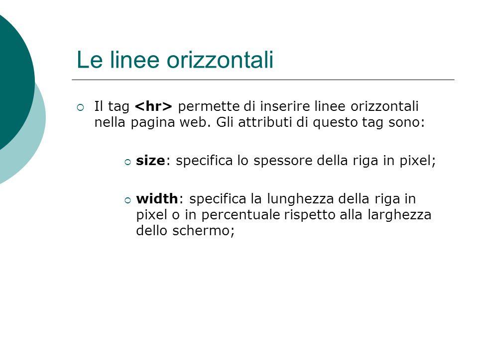 Le linee orizzontali Il tag <hr> permette di inserire linee orizzontali nella pagina web. Gli attributi di questo tag sono: