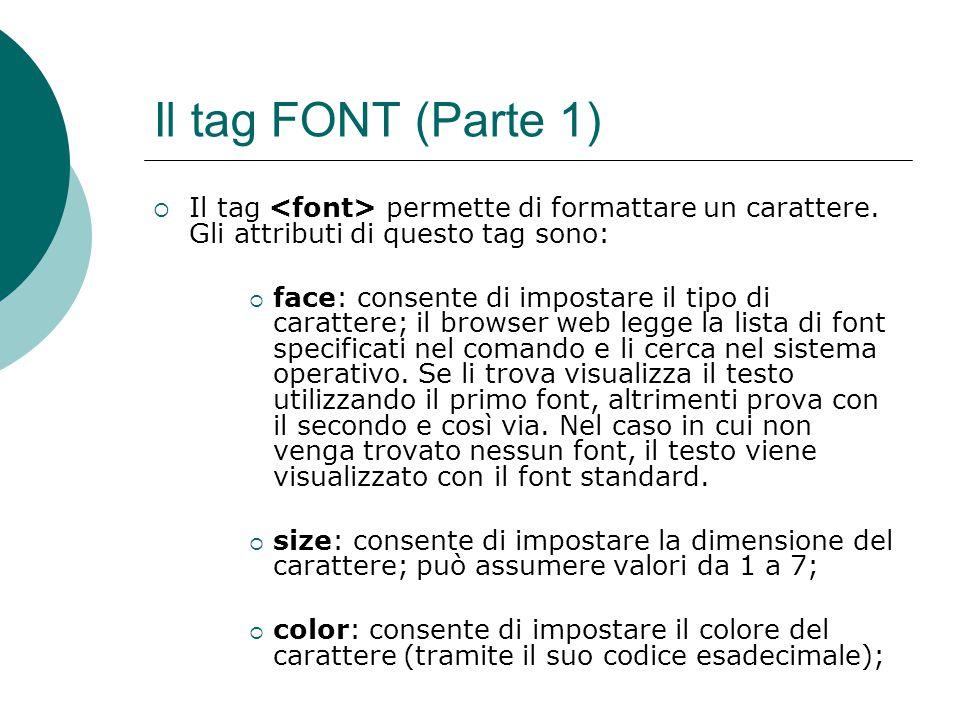 Il tag FONT (Parte 1) Il tag <font> permette di formattare un carattere. Gli attributi di questo tag sono: