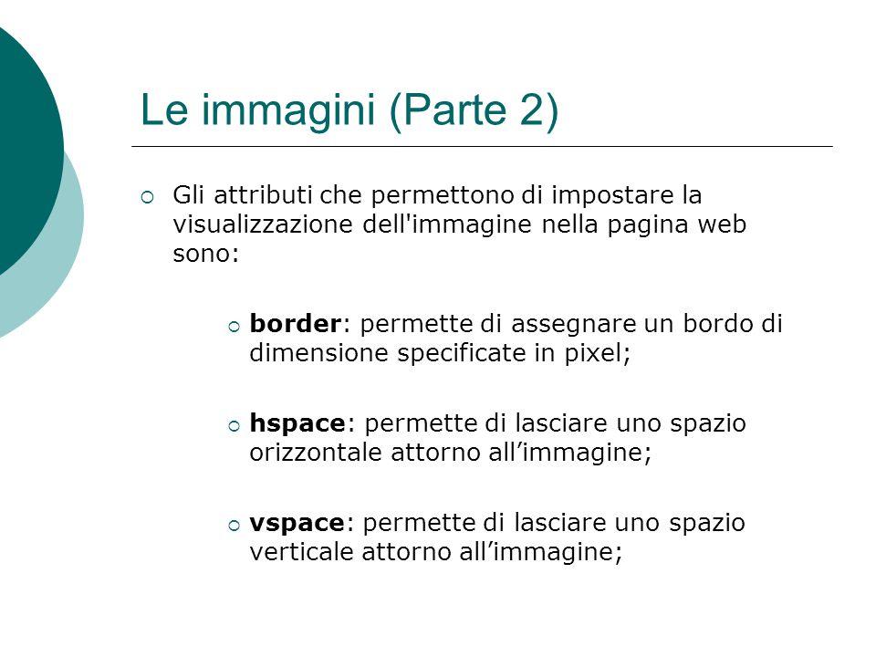 Le immagini (Parte 2) Gli attributi che permettono di impostare la visualizzazione dell immagine nella pagina web sono: