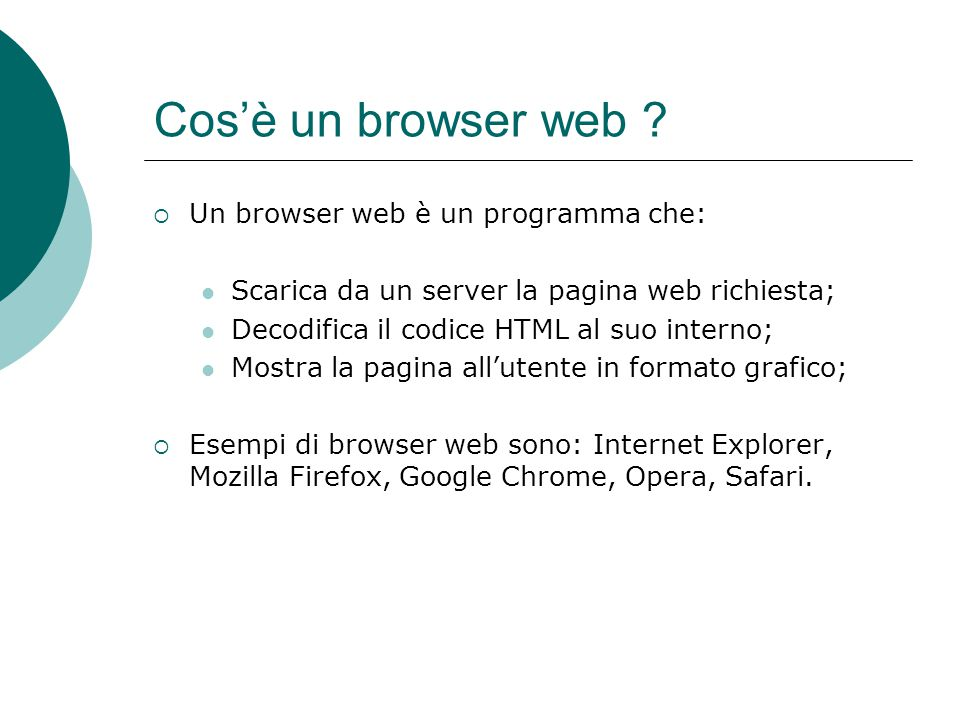 Cos'è un browser web Un browser web è un programma che: