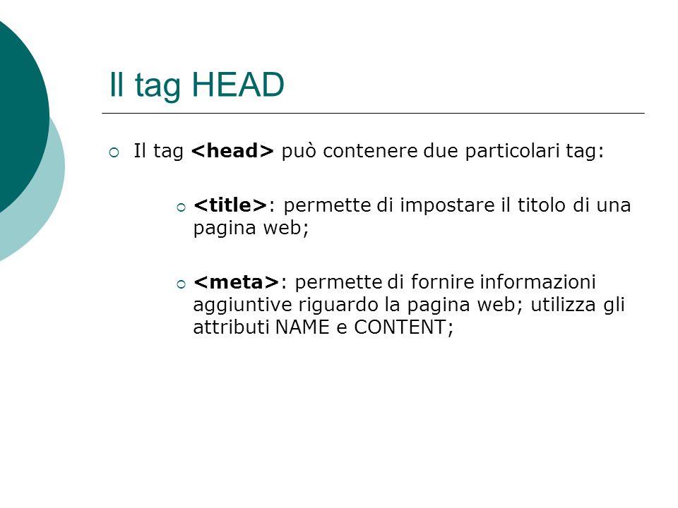 Il tag HEAD Il tag <head> può contenere due particolari tag: