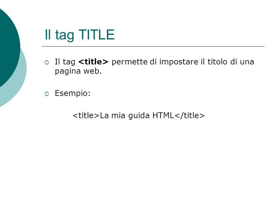 Il tag TITLE Il tag <title> permette di impostare il titolo di una pagina web.