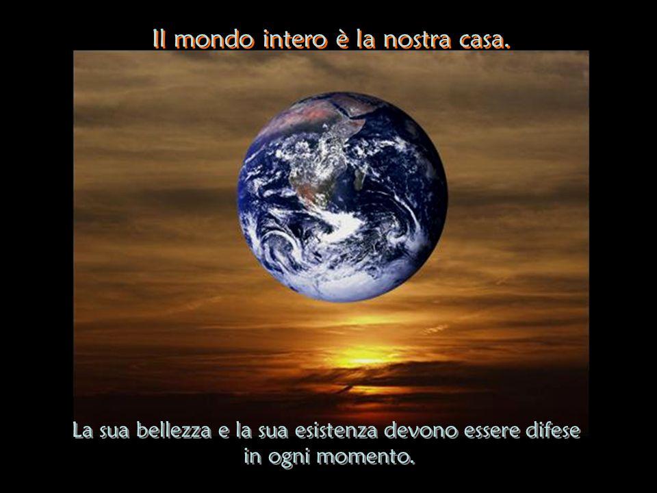 Il mondo intero è la nostra casa.