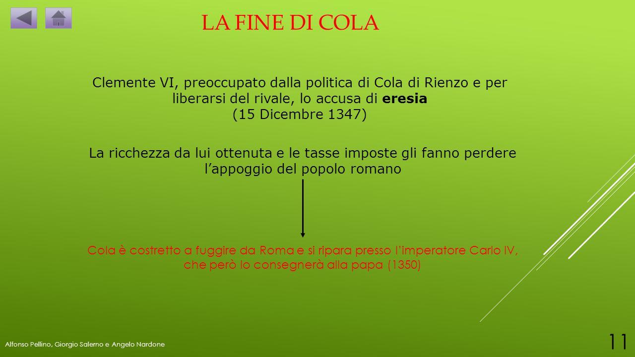 LA FINE DI COLA Clemente VI, preoccupato dalla politica di Cola di Rienzo e per liberarsi del rivale, lo accusa di eresia.