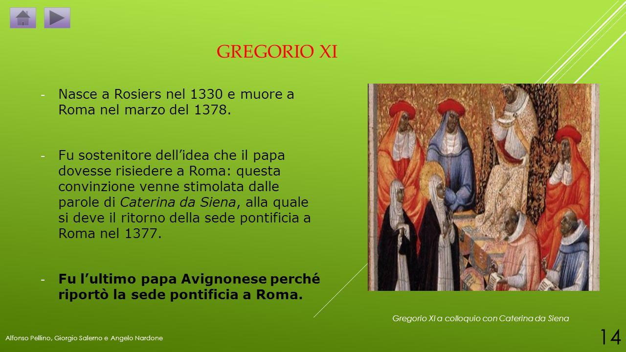 GREGorio xi Nasce a Rosiers nel 1330 e muore a Roma nel marzo del 1378.