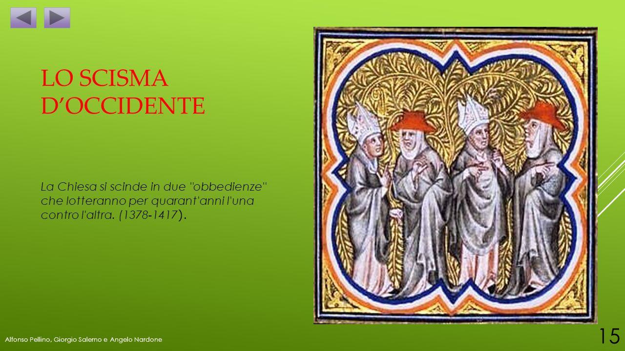 LO SCISMA D'OCCIDENTE La Chiesa si scinde in due obbedienze che lotteranno per quarant anni l una contro l altra. (1378-1417).
