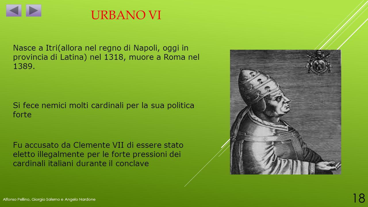 Urbano vi Nasce a Itri(allora nel regno di Napoli, oggi in provincia di Latina) nel 1318, muore a Roma nel 1389.