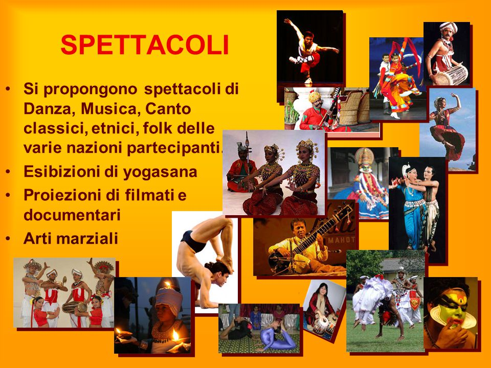 SPETTACOLI Si propongono spettacoli di Danza, Musica, Canto classici, etnici, folk delle varie nazioni partecipanti.