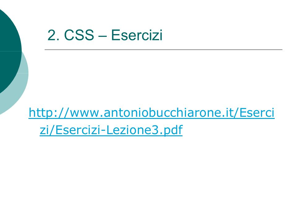 2. CSS – Esercizi http://www.antoniobucchiarone.it/Eserci zi/Esercizi-Lezione3.pdf