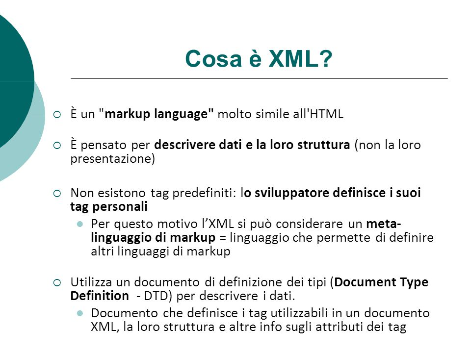 Cosa è XML È un markup language molto simile all HTML