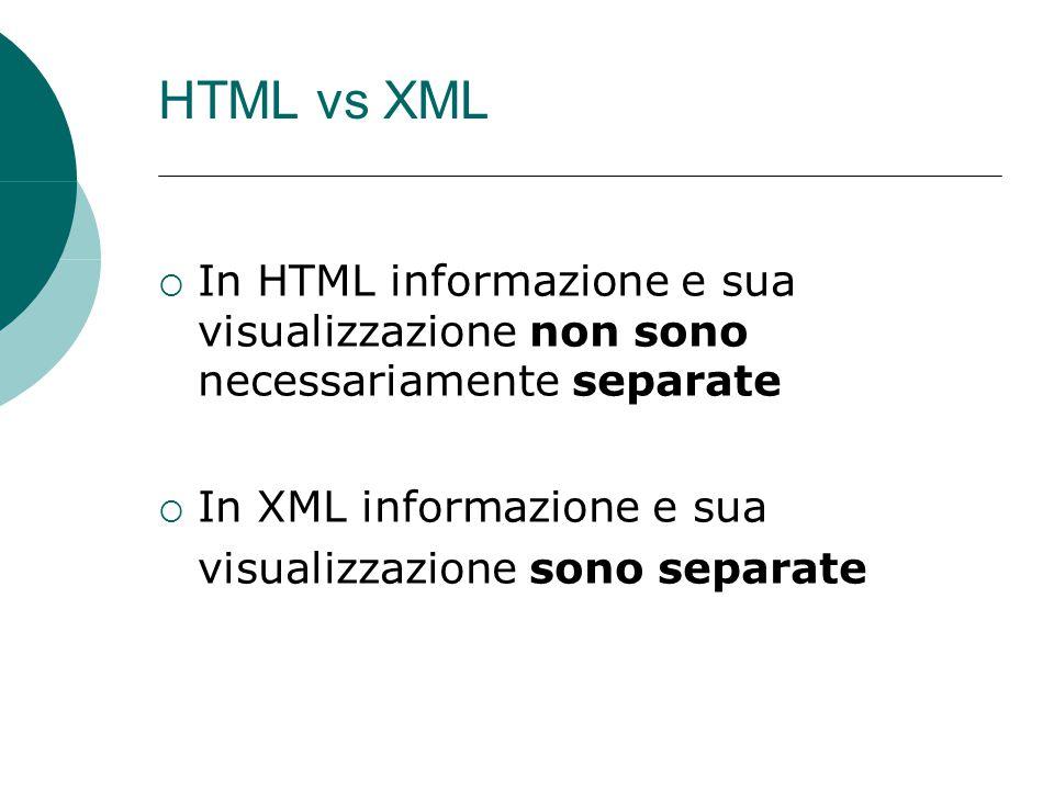 HTML vs XML In HTML informazione e sua visualizzazione non sono necessariamente separate.