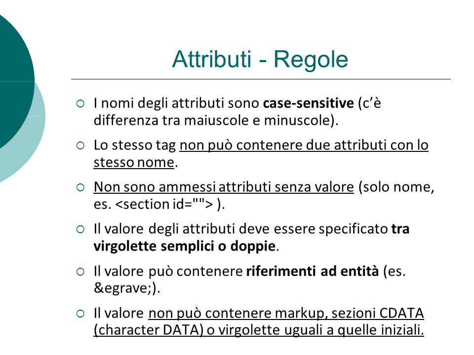 Attributi - Regole I nomi degli attributi sono case-sensitive (c'è differenza tra maiuscole e minuscole).