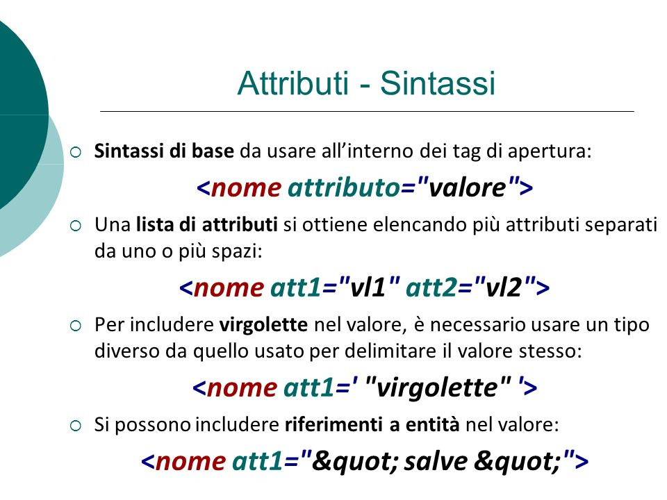 Attributi - Sintassi <nome attributo= valore >