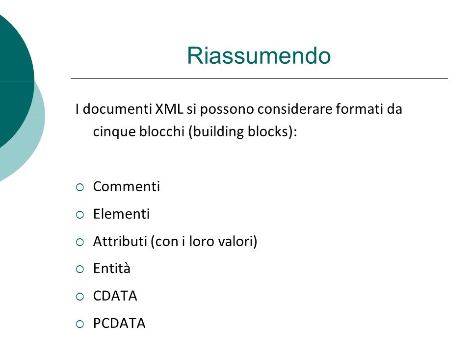 Riassumendo I documenti XML si possono considerare formati da cinque blocchi (building blocks): Commenti.