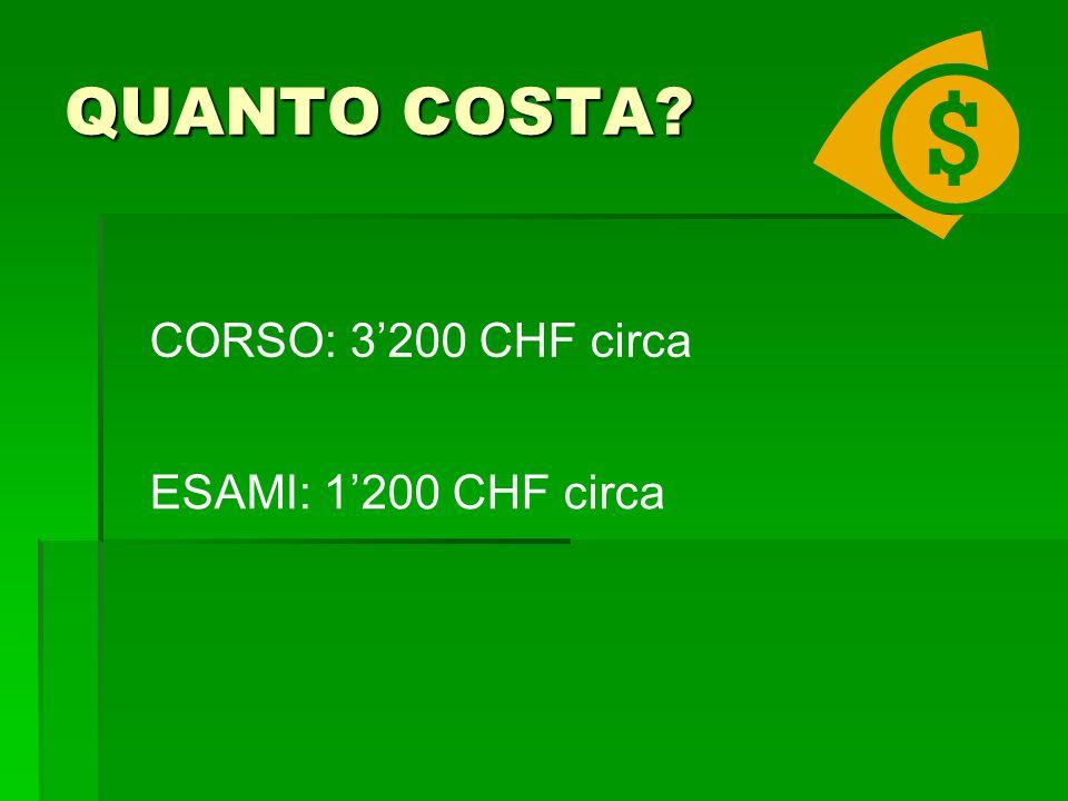 QUANTO COSTA CORSO: 3'200 CHF circa ESAMI: 1'200 CHF circa
