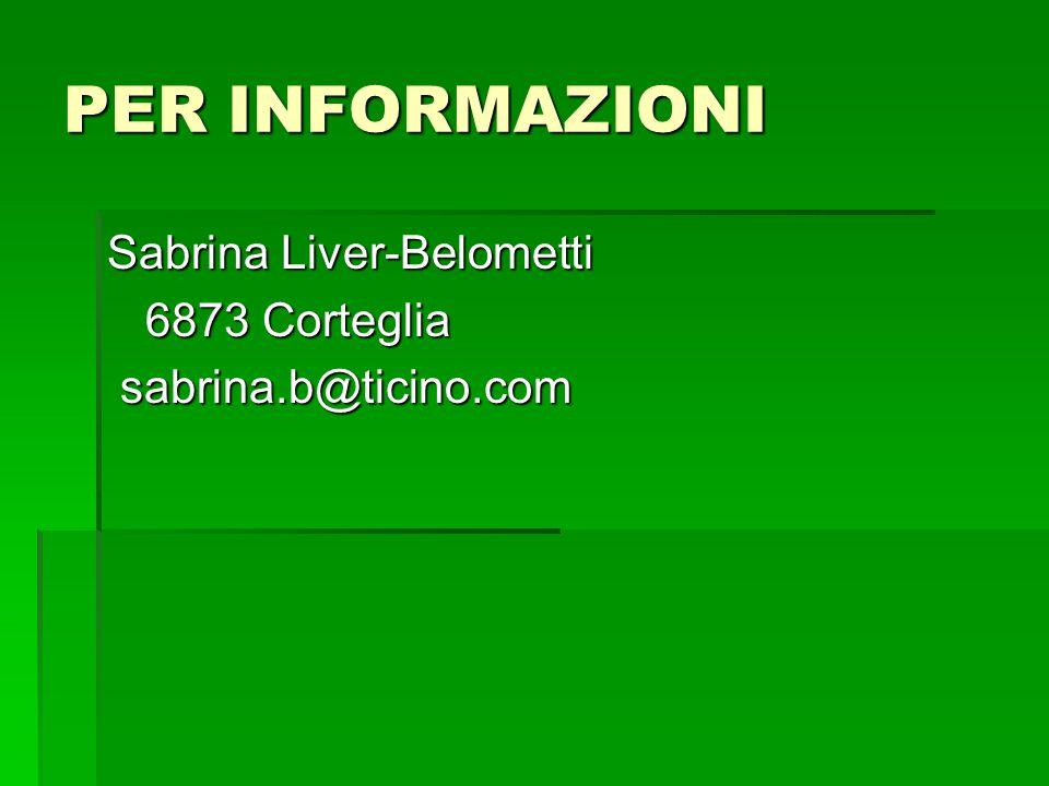 PER INFORMAZIONI Sabrina Liver-Belometti 6873 Corteglia