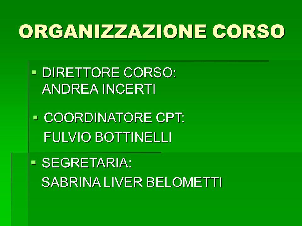 ORGANIZZAZIONE CORSO DIRETTORE CORSO: ANDREA INCERTI COORDINATORE CPT: