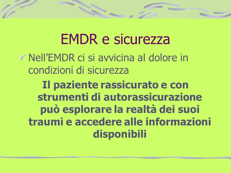 EMDR e sicurezza Nell'EMDR ci si avvicina al dolore in condizioni di sicurezza.
