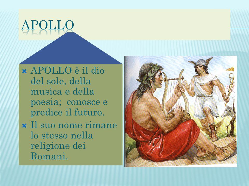 APOLLO APOLLO è il dio del sole, della musica e della poesia; conosce e predice il futuro.