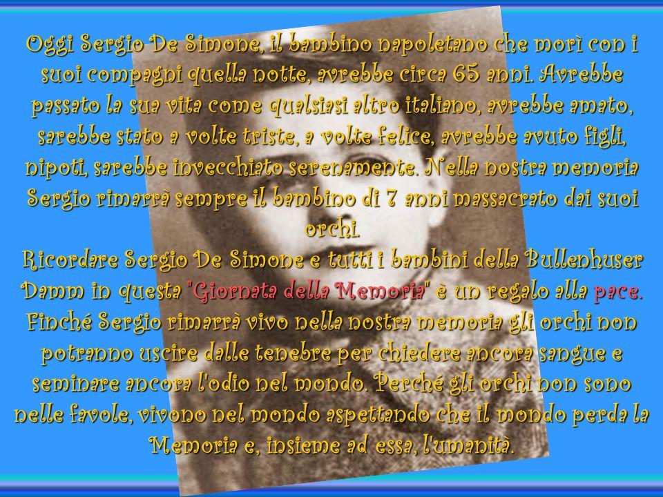 Oggi Sergio De Simone, il bambino napoletano che morì con i suoi compagni quella notte, avrebbe circa 65 anni.