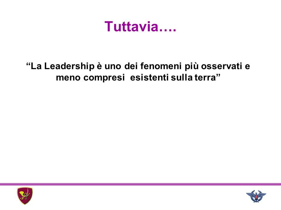 Tuttavia…. La Leadership è uno dei fenomeni più osservati e meno compresi esistenti sulla terra