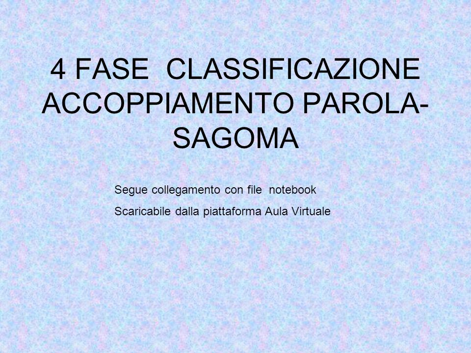 4 FASE CLASSIFICAZIONE ACCOPPIAMENTO PAROLA-SAGOMA