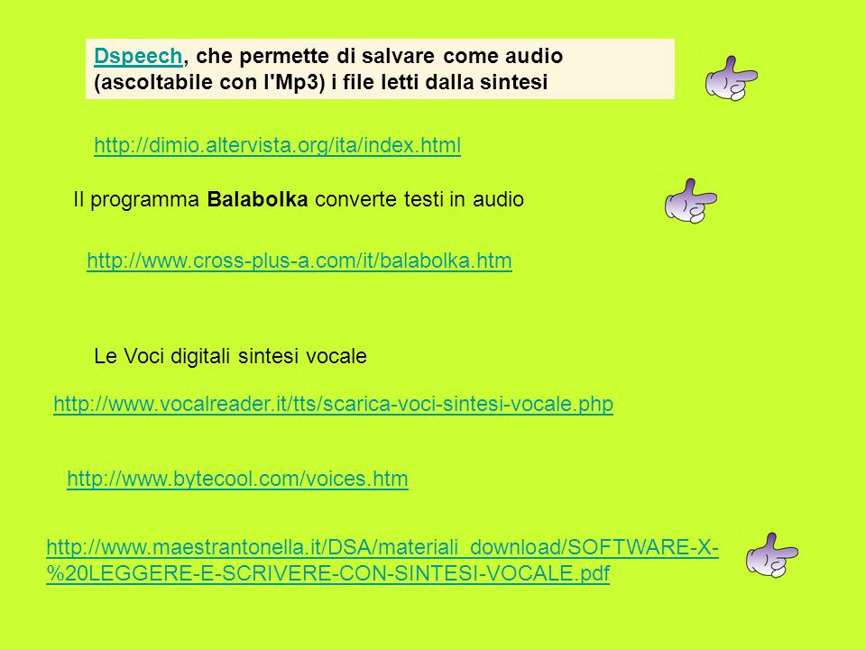 Dspeech, che permette di salvare come audio (ascoltabile con l Mp3) i file letti dalla sintesi