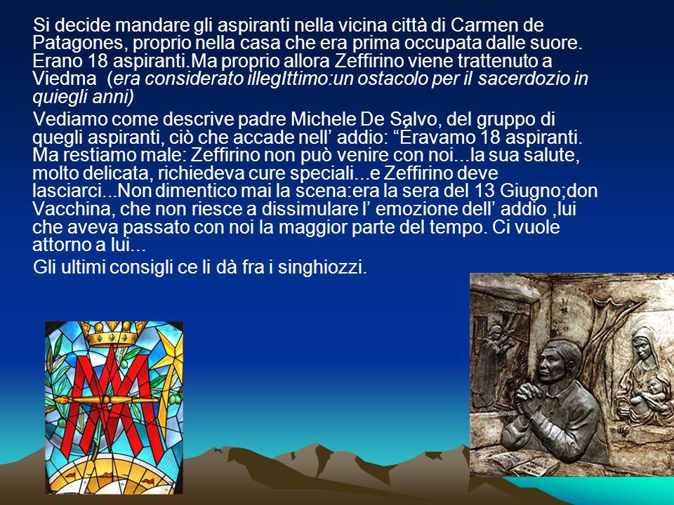 Si decide mandare gli aspiranti nella vicina città di Carmen de Patagones, proprio nella casa che era prima occupata dalle suore. Erano 18 aspiranti.Ma proprio allora Zeffirino viene trattenuto a Viedma (era considerato illegIttimo:un ostacolo per il sacerdozio in quiegli anni)