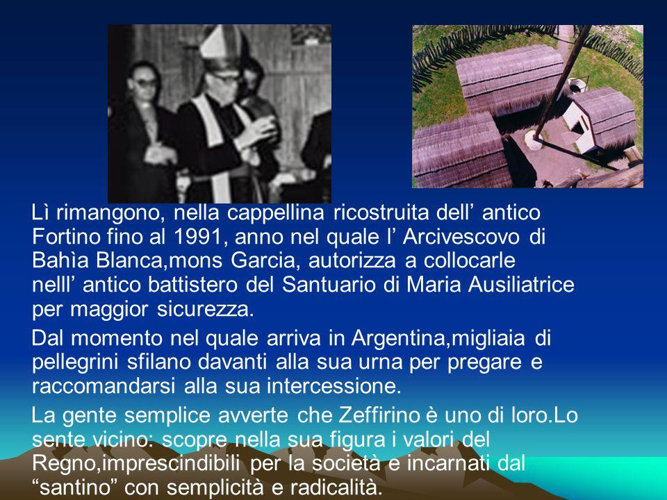 Lì rimangono, nella cappellina ricostruita dell' antico Fortino fino al 1991, anno nel quale l' Arcivescovo di Bahìa Blanca,mons Garcia, autorizza a collocarle nelll' antico battistero del Santuario di Maria Ausiliatrice per maggior sicurezza.