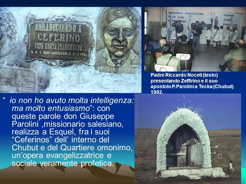 Padre Riccardo Noceti (testo) presentando Zeffirino e il suo apostolo P.Parolini a Tecka (Chubut) 1992.
