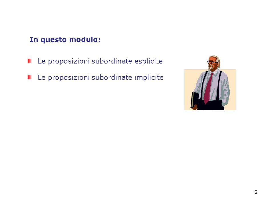 In questo modulo: Le proposizioni subordinate esplicite Le proposizioni subordinate implicite