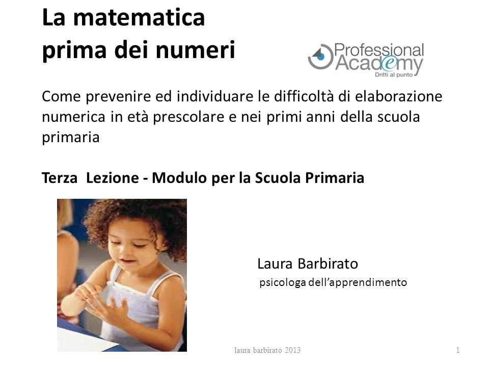 La matematica prima dei numeri Come prevenire ed individuare le difficoltà di elaborazione numerica in età prescolare e nei primi anni della scuola primaria Terza Lezione - Modulo per la Scuola Primaria