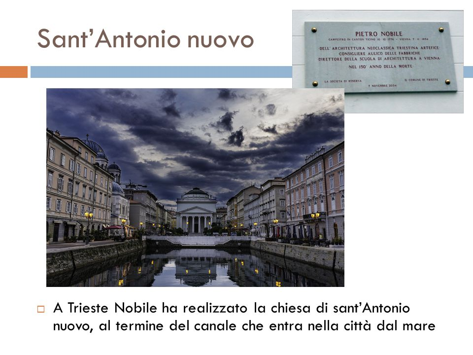 Sant'Antonio nuovo A Trieste Nobile ha realizzato la chiesa di sant'Antonio nuovo, al termine del canale che entra nella città dal mare.