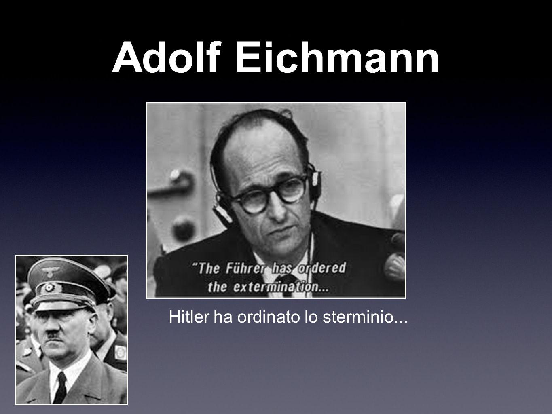 Hitler ha ordinato lo sterminio...