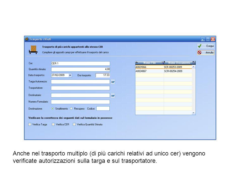 Anche nel trasporto multiplo (di più carichi relativi ad unico cer) vengono verificate autorizzazioni sulla targa e sul trasportatore.
