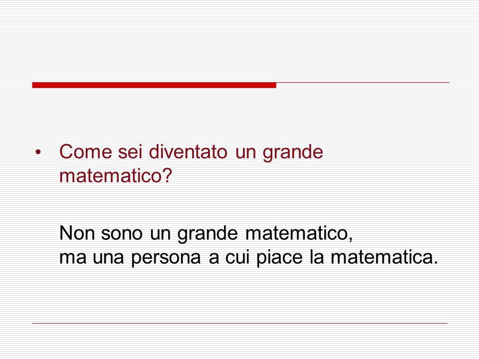 Come sei diventato un grande matematico