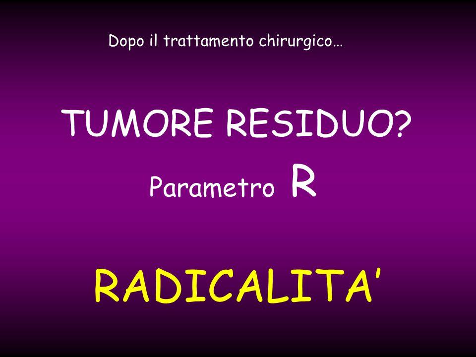 RADICALITA' TUMORE RESIDUO Parametro R