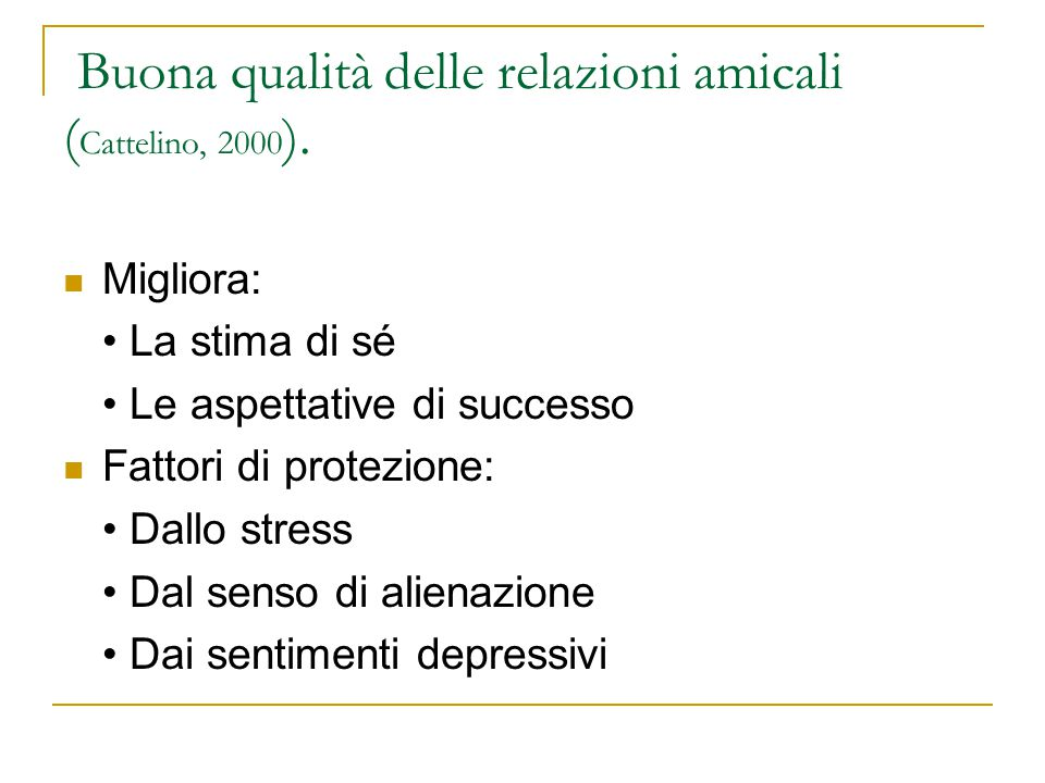 Buona qualità delle relazioni amicali (Cattelino, 2000).