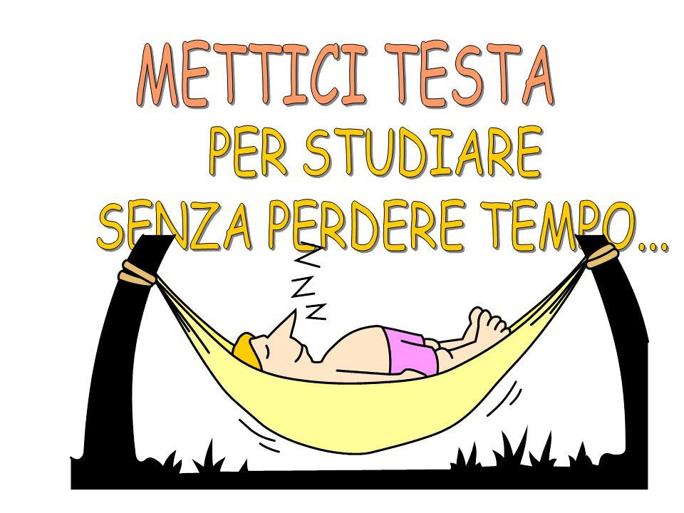 METTICI TESTA PER STUDIARE SENZA PERDERE TEMPO...