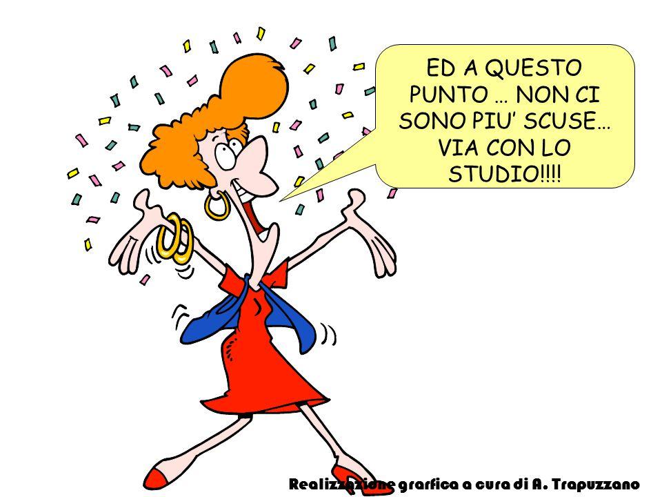 ED A QUESTO PUNTO … NON CI SONO PIU' SCUSE… VIA CON LO STUDIO!!!!