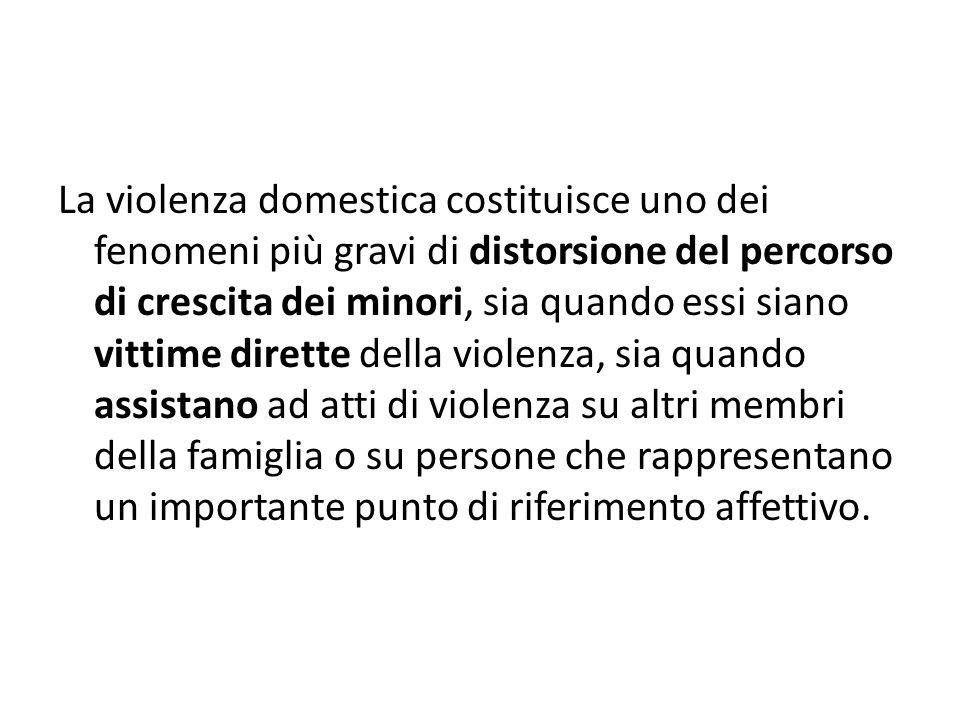 La violenza domestica costituisce uno dei fenomeni più gravi di distorsione del percorso di crescita dei minori, sia quando essi siano vittime dirette della violenza, sia quando assistano ad atti di violenza su altri membri della famiglia o su persone che rappresentano un importante punto di riferimento affettivo.